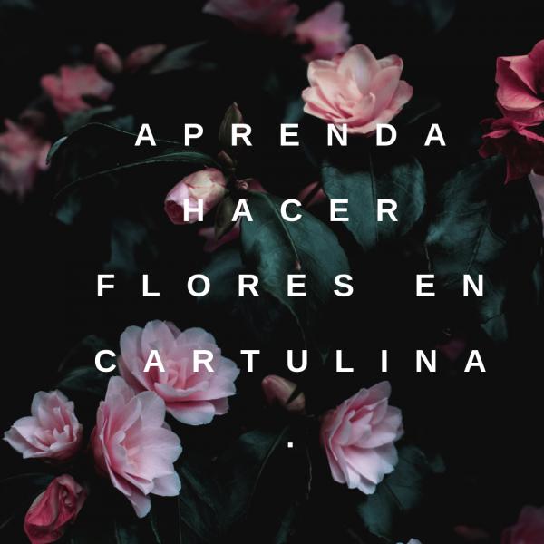 FLORES DE CARTULINA