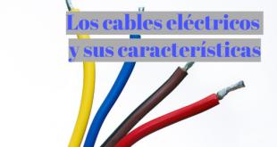Los cables eléctricos y sus características