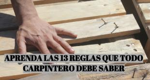 APRENDA LAS 13 REGLAS QUE TODO CARPINTERO DEBE SABER