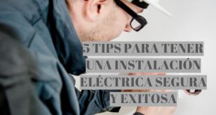 5 TIPS PARA TENER UNA INSTALACIÓN ELÉCTRICA SEGURA Y EXITOSA